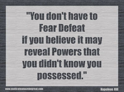 """Quotes About Success And Failure How To Fail Your Way To Success: """"You don't have to fear defeat if you believe it may reveal powers that you didn't know you possessed."""" - Napoleon Hill"""