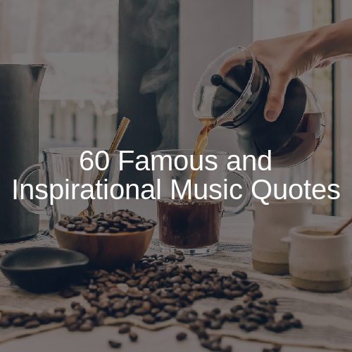 60 Famous And Inspirational Music Quotes
