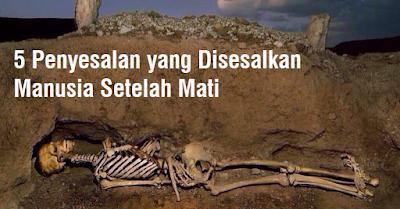 5 Penyesalan yang Disesalkan Manusia Setelah Mati