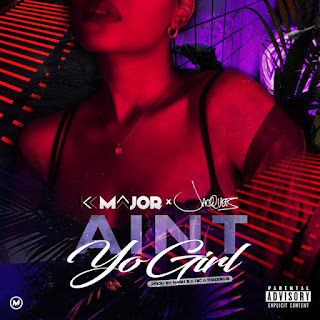 "New Music: K-Major Single ""Ain't Yo Girl"" Is Off To An Amazing Start"