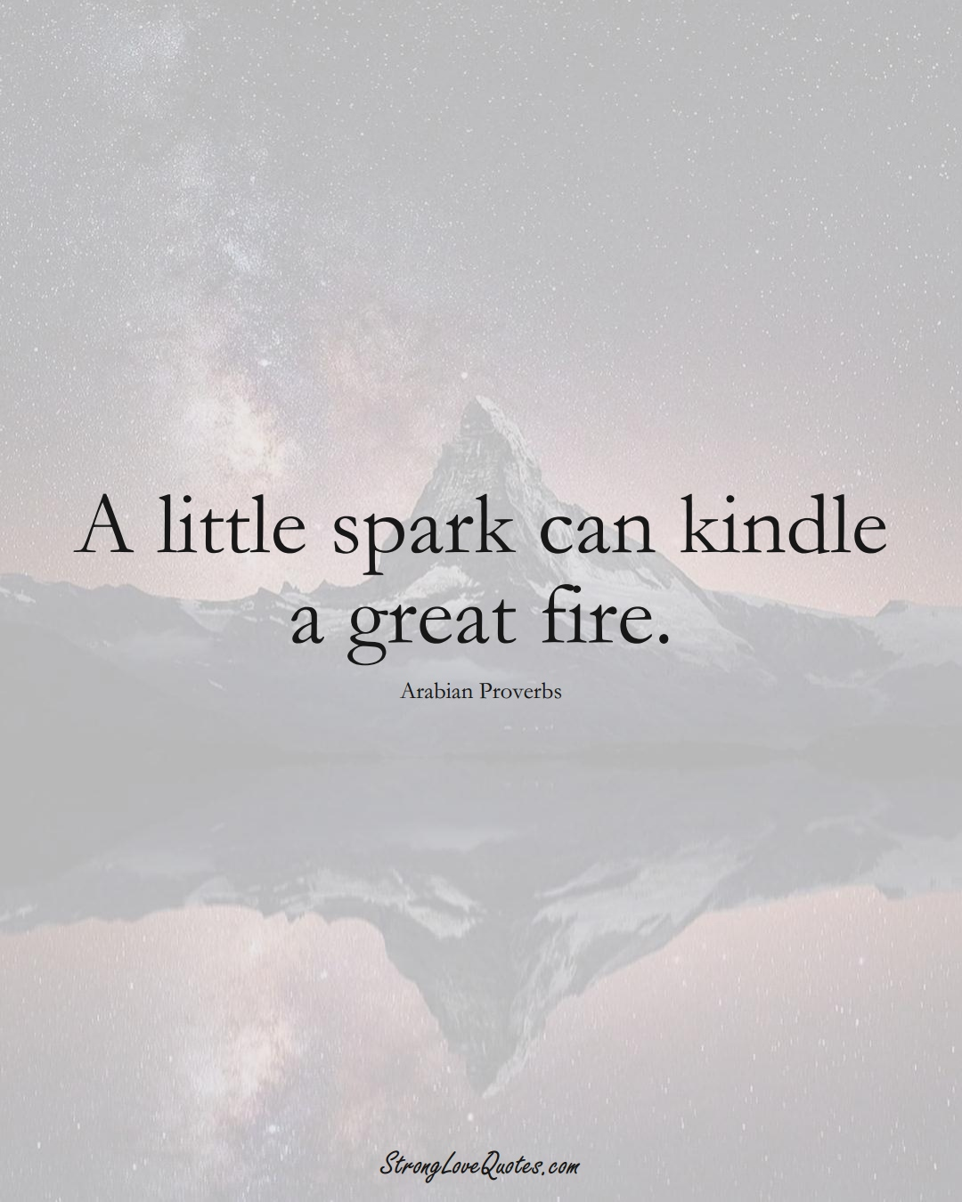 A little spark can kindle a great fire. (Arabian Sayings);  #aVarietyofCulturesSayings
