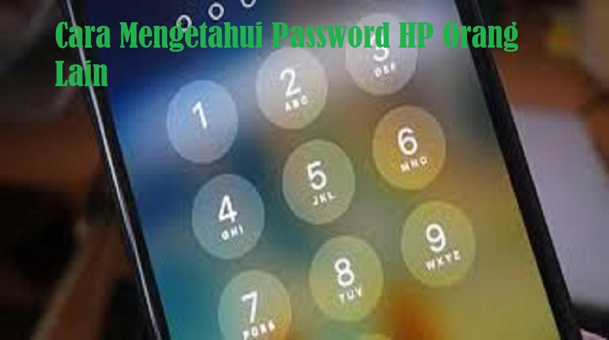 Cara Mengetahui Password HP Orang Lain