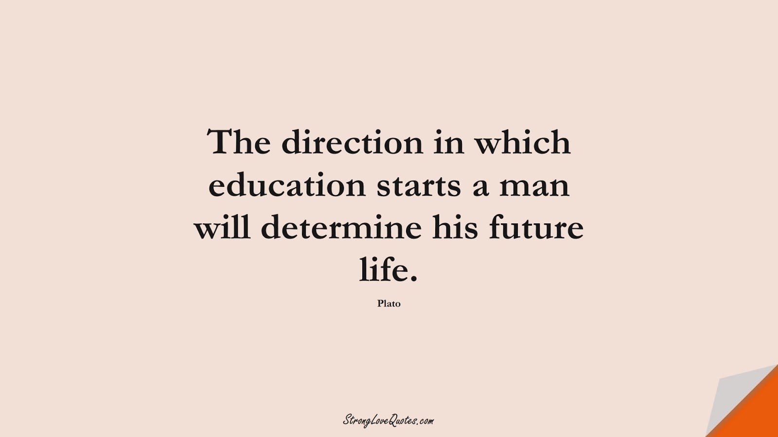 The direction in which education starts a man will determine his future life. (Plato);  #EducationQuotes