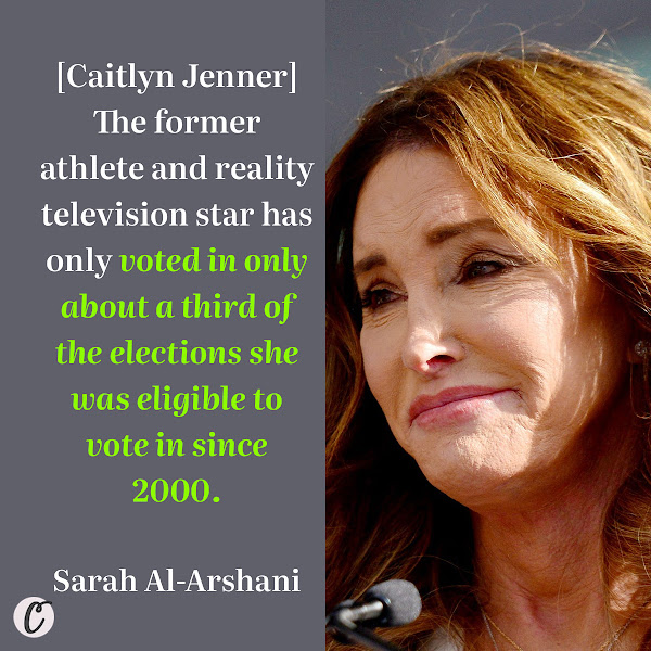 [Caitlyn Jenner] The former athlete and reality television star has only voted in only about a third of the elections she was eligible to vote in since 2000. — Sarah Al-Arshani, Business Insider Reporter