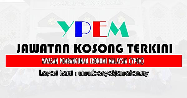 Jawatan Kosong di Yayasan Pembangunan Ekonomi Malaysia (YPEM)