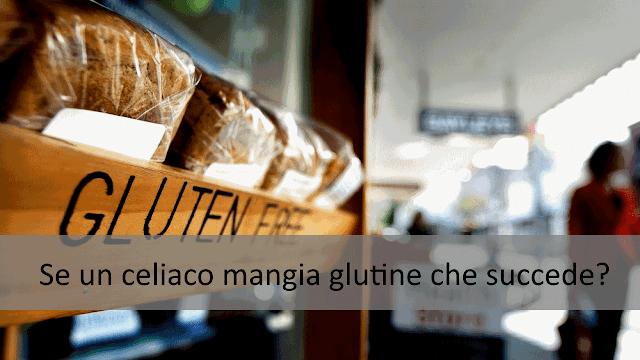 Se un celiaco mangia glutine che succede?