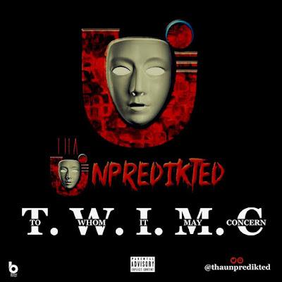 Music Update: Unpredikted - T.W.I.M.C | Click Download Button