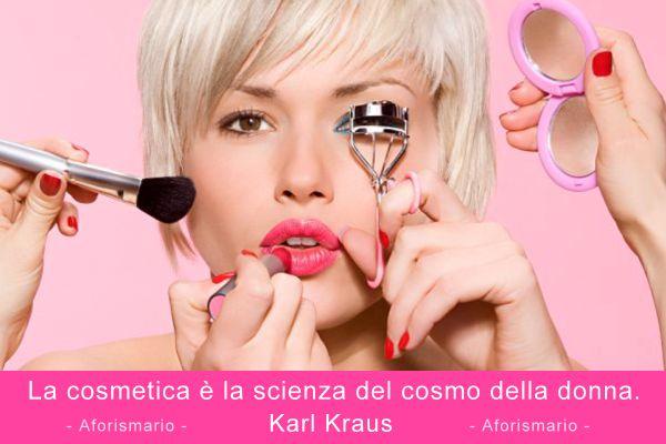 La cosmetica è la scienza del cosmo della donna. (Karl Kraus)