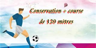 Conservation + course de 120 mètres