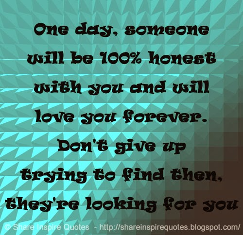 Love Finds You Quote: One Day, Someone Will Be 100% Honest With You And Will