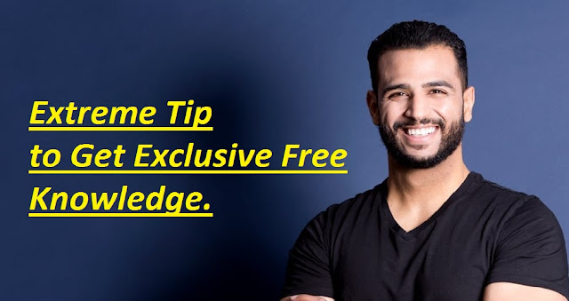 Extreme Tip to get Exclusive Free Knowledge.