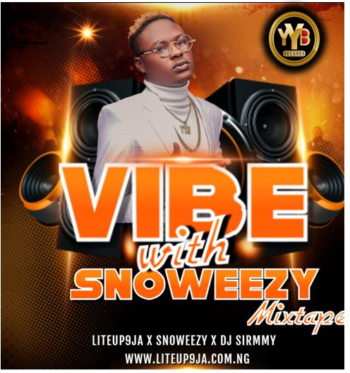 [BangHitz] [MIXTAPE] Liteup9ja X Snoweezy X Dj Sirmmy - Vibe with Snoweezy