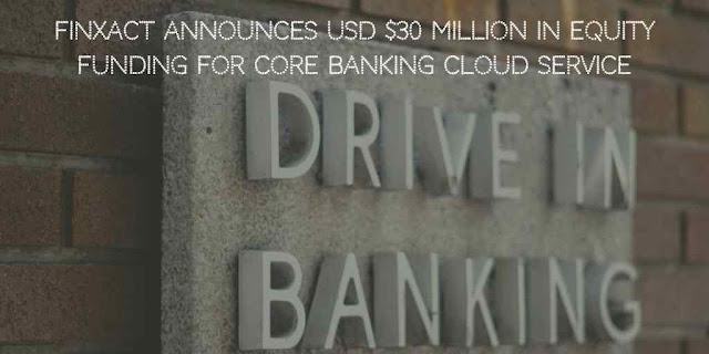 Finxact Announced USD $30 million in Equity Funding for Core Banking Cloud Service