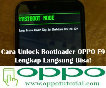 Cara Unlock Bootloader OPPO F9 Lengkap Langsung Bisa!