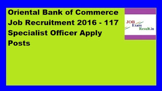 Oriental Bank of Commerce Job Recruitment 2016 - 117 Specialist Officer Apply Posts