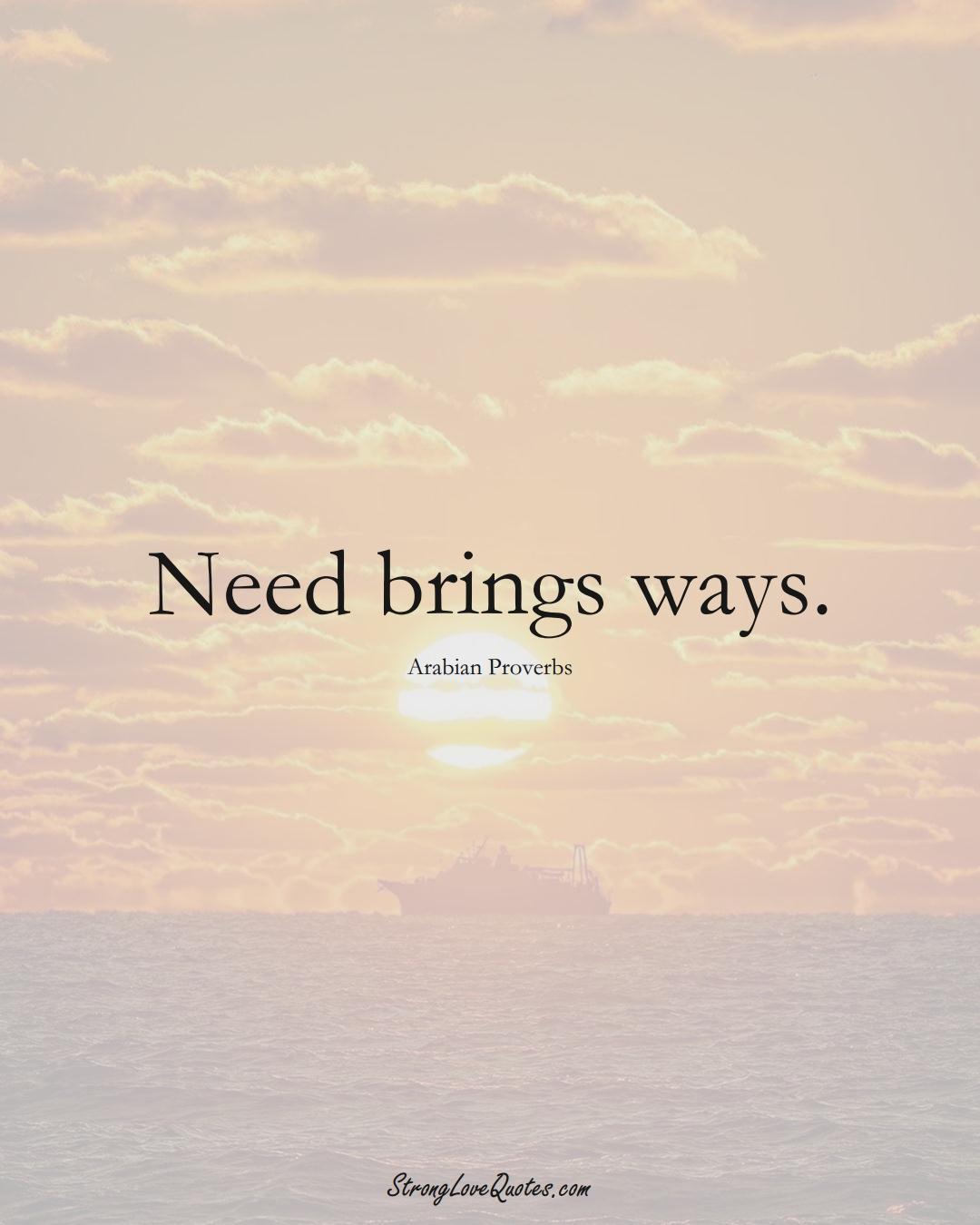 Need brings ways. (Arabian Sayings);  #aVarietyofCulturesSayings