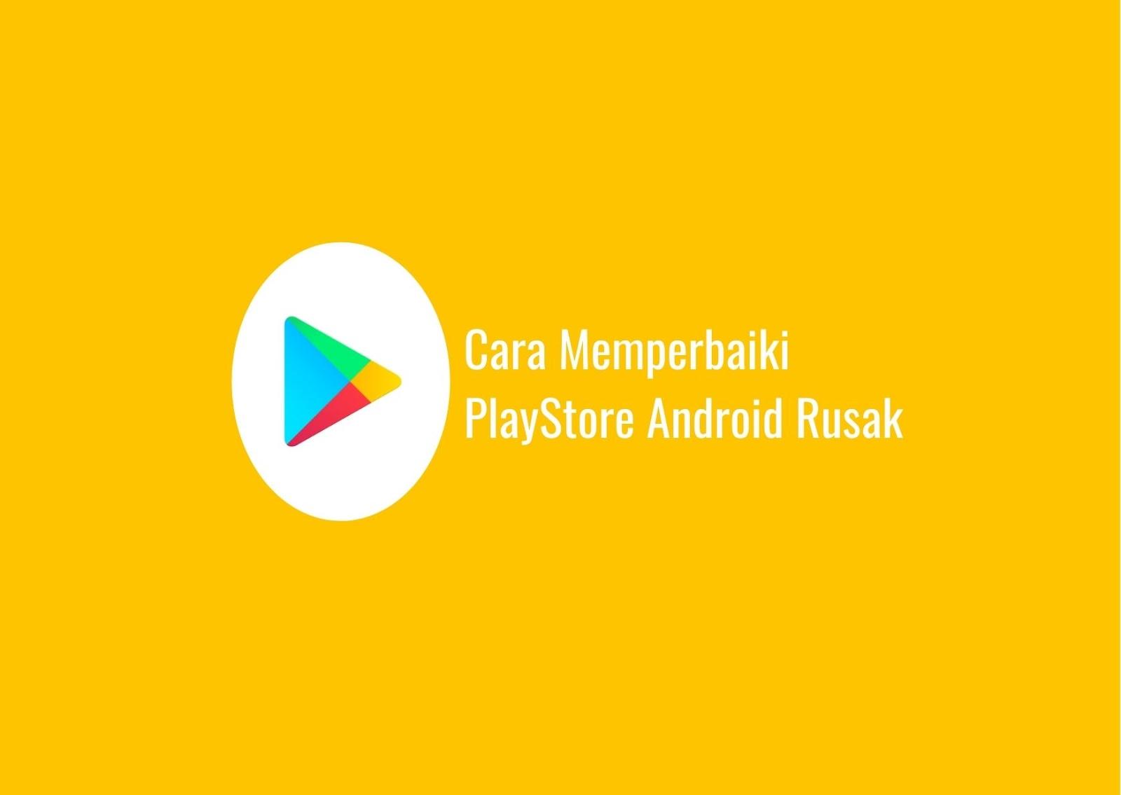 Cara Memperbaiki PlayStore Android Rusak