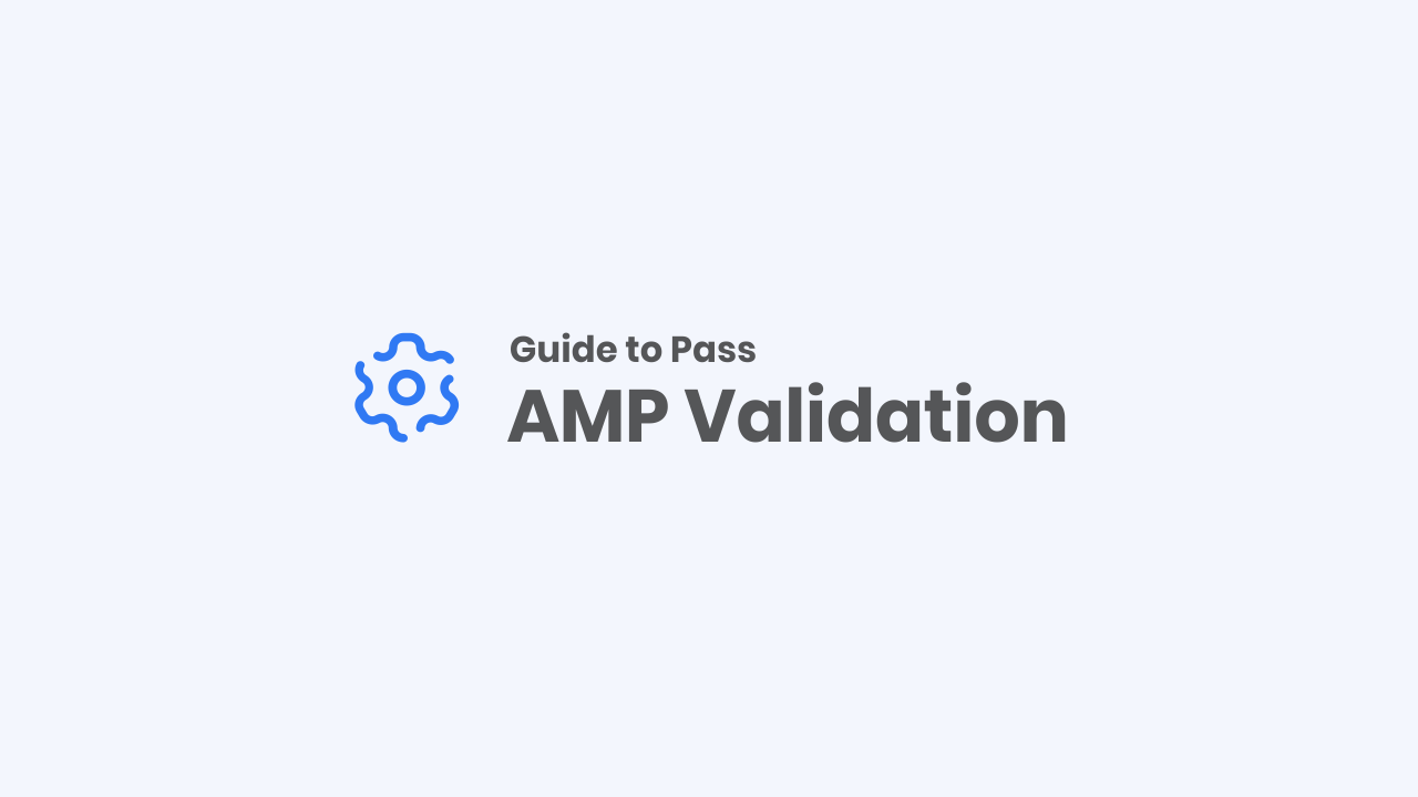 Common Issues Cause of AMP Validation Errors