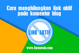 Cara menghilangkan link aktif pada komentar blog