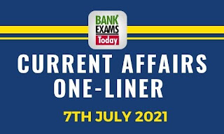 Current Affairs One-Liner: 7th July 2021
