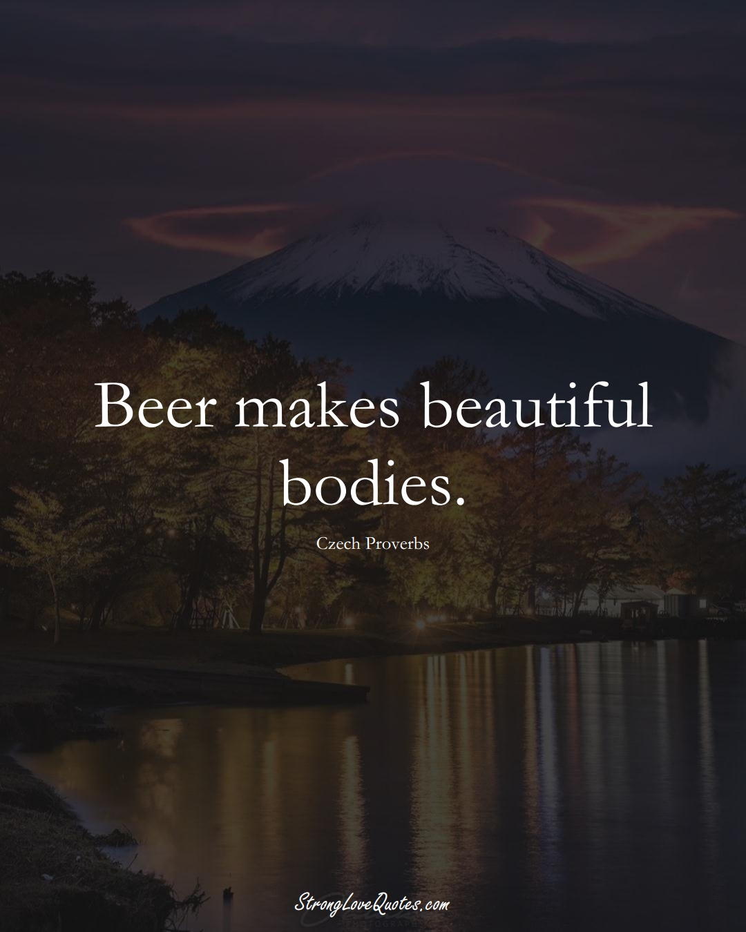 Beer makes beautiful bodies. (Czech Sayings);  #EuropeanSayings