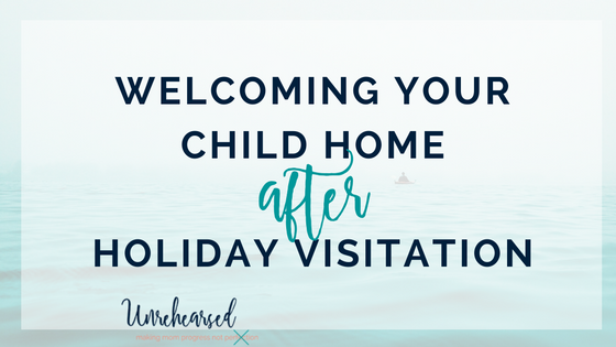 Parenting with an Ex Series: Welcoming Your Child Home After Holiday Visitation