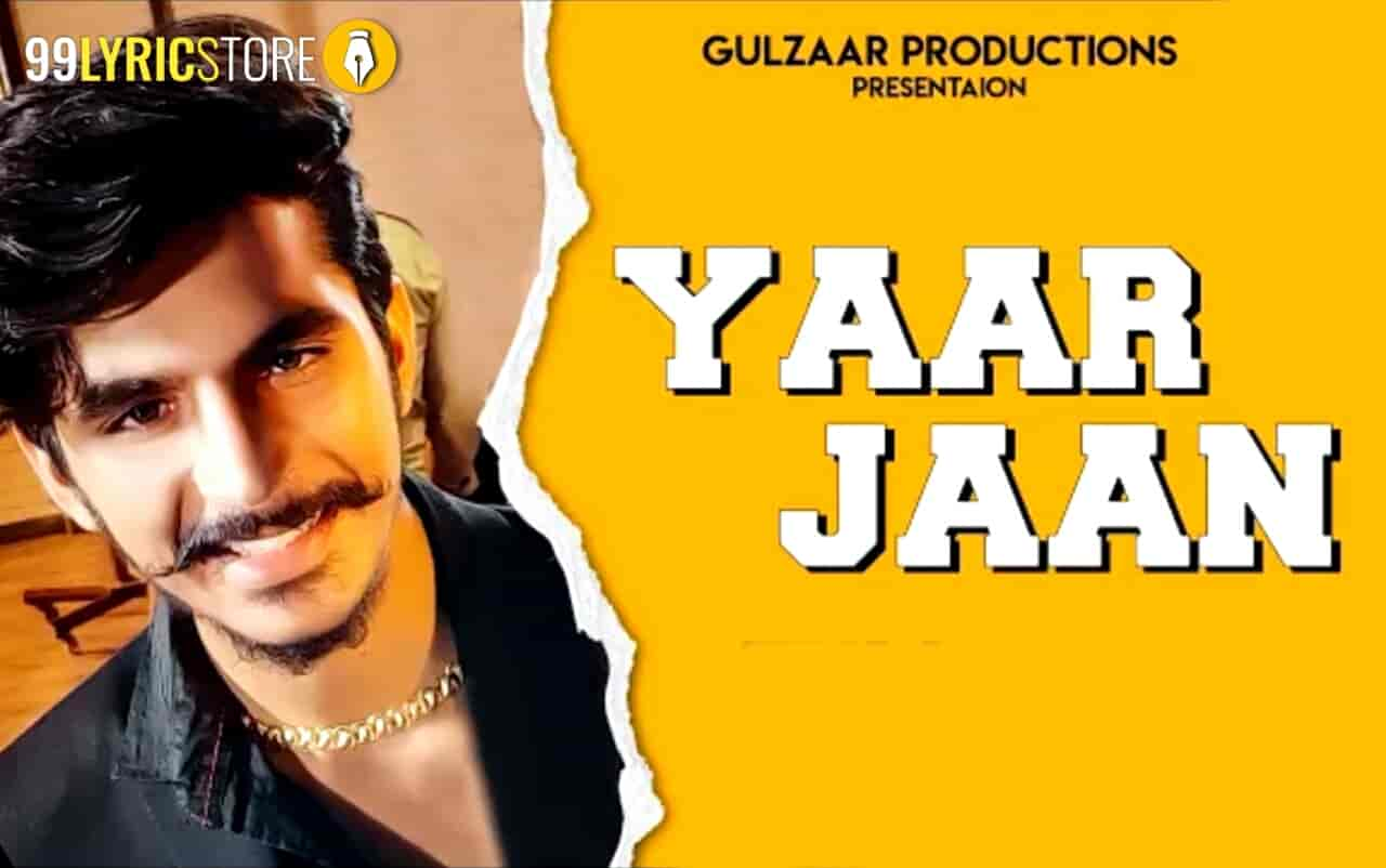 Gulzaar Chhaniwala Song Yaar Jaan Lyrics and Video