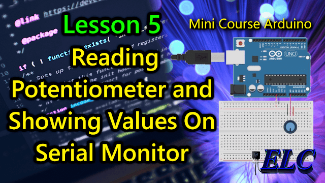 Arduino: Lesson 5 - Reading Potentiometer and Showing Values On Serial Monitor
