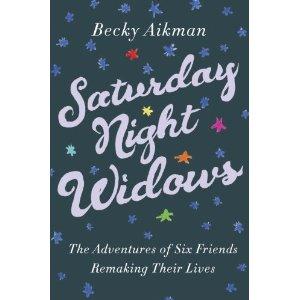 Saturday Night Widows by Becky Aikman