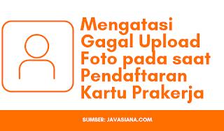 Cara Mengatasi Gagal Upload Foto Pada Saat pendaftaran Kartu Pra kerja dan Penyebabnya