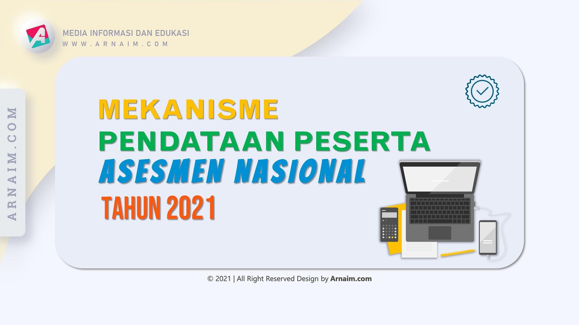 ARNAIM.COM - MEKANISME PENDATAAN PESERTA ASESMEN NASIONAL 2021