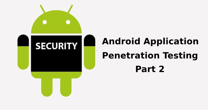 Android Application Penetration Testing Part 2