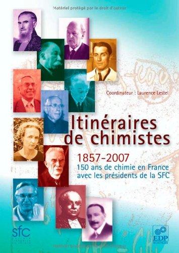 [PDF] Télécharger Livre Gratuit: Itinéraires de chimistes : 1857-2007, 150 ans de chimie en France avec les présidents de la SFC