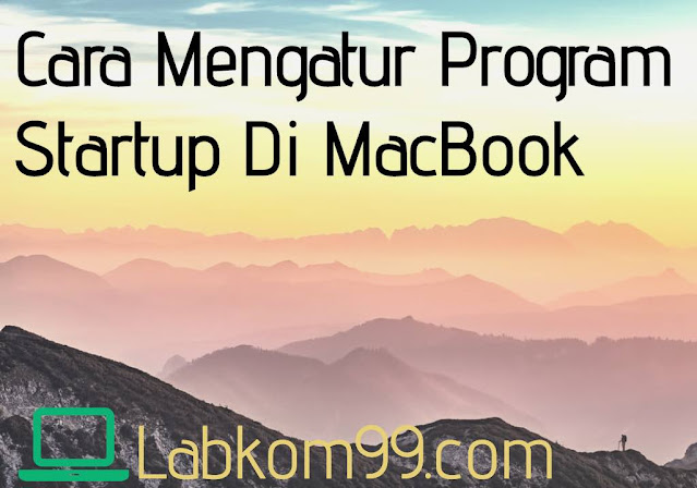 Cara Mengatur Program Startup Di MacBook