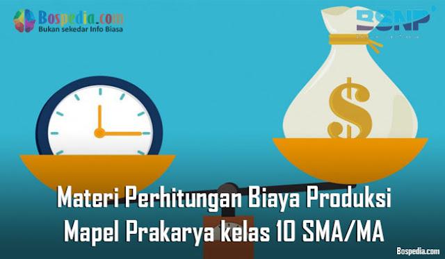 Materi Perhitungan Biaya Produksi Mapel Prakarya kelas 10 SMA/MA