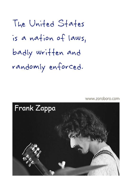 Frank Zappa Quotes. Frank Zappa Music, Frank Zappa Philosophy, Frank Zappa Books. Frank Zappa Thought / Inspirational Words