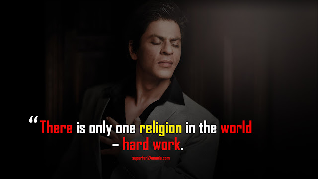 There is only one religion in the world – hard work.