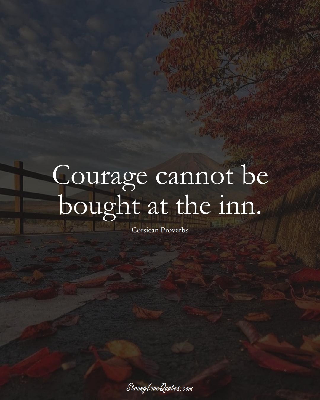 Courage cannot be bought at the inn. (Corsican Sayings);  #EuropeanSayings