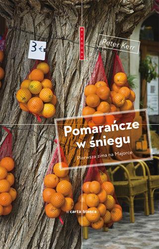 """Peter Kerr, """"Pomarańcze w śniegu. Pierwsza zima na Majorce"""""""