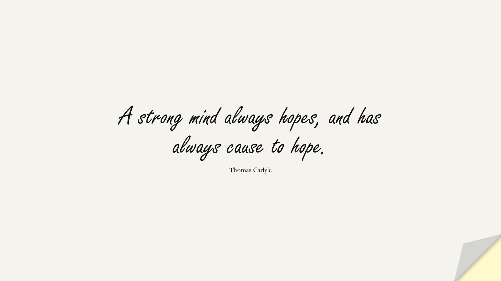 A strong mind always hopes, and has always cause to hope. (Thomas Carlyle);  #HopeQuotes
