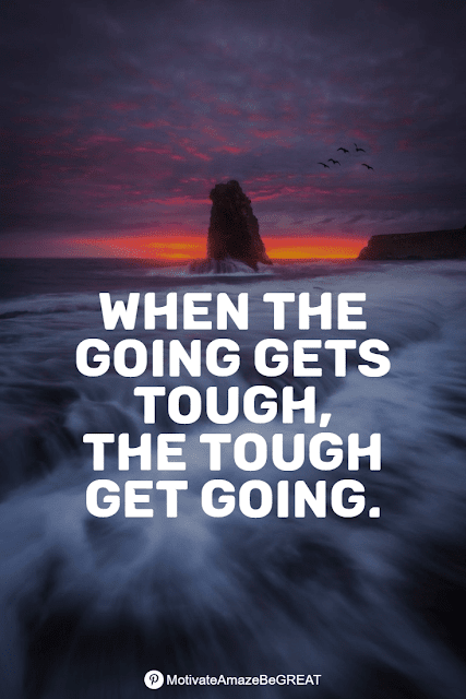 """Wise Old Sayings And Proverbs: """"When the going gets tough, the tough get going."""""""