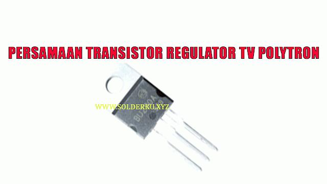 Persamaan transistor regulator tv polytron