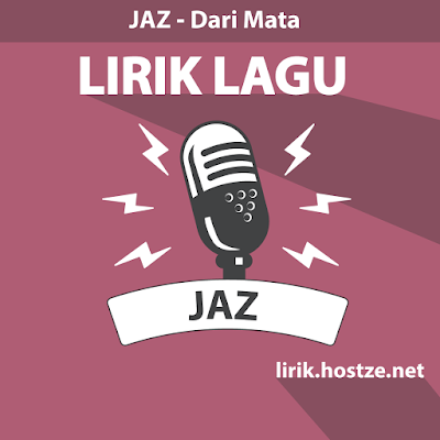 Lirik Lagu Dari Mata - JAZ - Lirik Lagu Indonesia