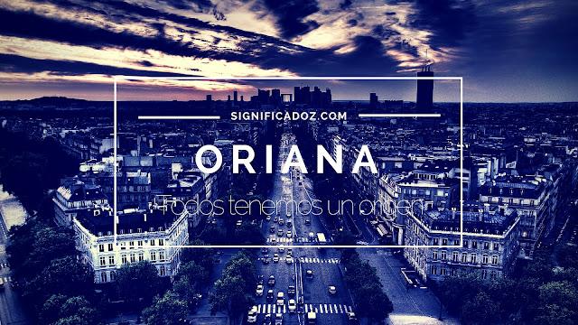 Significado y Origen del Nombre Oriana ¿Que Significa?