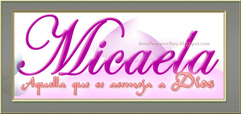Detalles Para Ti Hoy Significado De Micaela