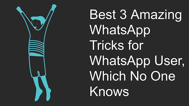 Best 3 Amazing WhatsApp Tricks for WhatsApp User, Which No One Knows