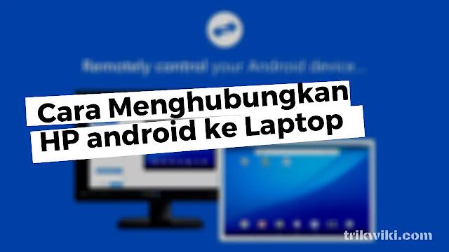 Cara Menghubungkan Koneksi Internet HP Android Ke Laptop