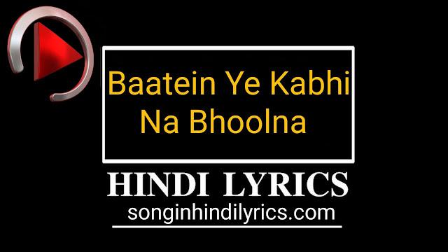बातें ये कभी - Baatein Ye Kabhi Na Bhoolna Lyircs – Arijit Singh