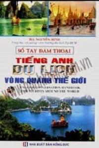 Sổ Tay Đàm Thoại Tiếng Anh Du Lịch Vòng Quanh Thế Giới - Nguyễn Minh