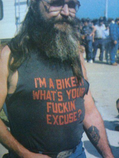 'I'm a biker What's your fuckin excuse' t-shirt outlaw biker fashion.  PYGear.com